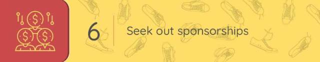 Using your sports and recreation tools, seek sponsorships from local businesses.