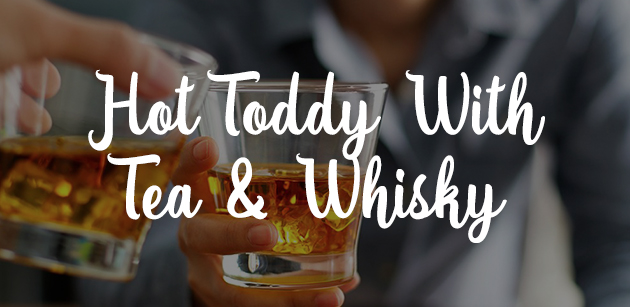 Hot Toddy With Tea & Whisky