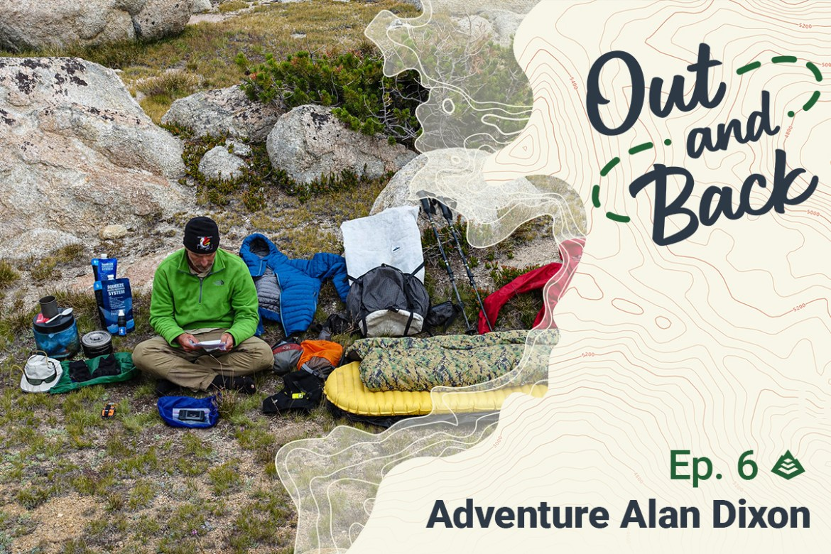 """""""Out and Back Ep. 6 Adventure Alan Dixon"""" is overlaid onto a photo of Dixon sitting in the backcountry, surrounded by all of his camping gear."""
