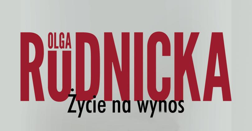 """""""Życie na wynos"""" Olga Rudnicka"""
