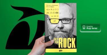 """""""Cały ten Rock"""" – R. Maciaszek, M. Wojtas - książka w Gandalf.com.pl"""