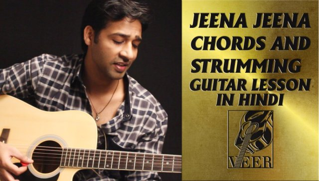 Jeena Jeena Chords and Strumming Guitar Lesson by VEER KUMAR | The Glog