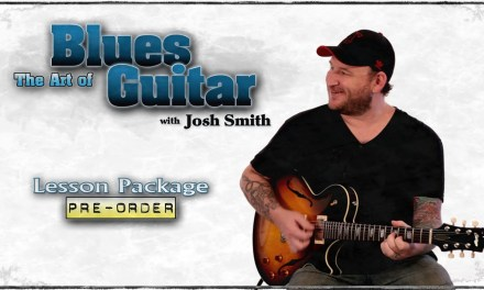 Josh Smith – The Art of Blues Guitar – Lesson Package #2 – Guitar Breakdown – Guitar Lessons