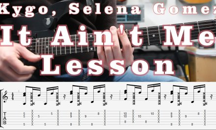 Kygo, Selena Gomez – It Ain't Me, Guitar Lesson, TAB, Chords, How to play, Tutorial