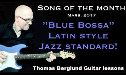 "Song of the Month – ""Blue Bossa"" …a Latin style Jazz standard – Guitar lesson"