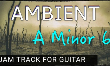 Ambient Backing Track For Guitar in A minor (Am6)