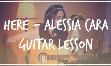 Here – Alessia Cara Guitar Tutorial // Easy Chords
