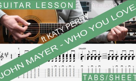 John Mayer –  Who You Love ft  Katy Perry, Guitar Lesson, Chords, Tab
