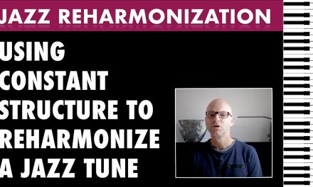 Jazz Reharmonization Tutorial – Reharmonize jazz tunes using constant structure