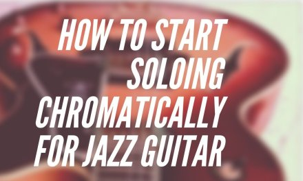 How To Start Soloing Chromatically For Jazz Guitar