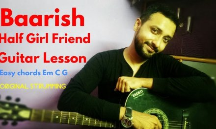 Baarish Half Girlfriend guitar lesson -Easy Chords Strumming