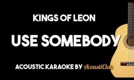 Kings Of Leon – Use Somebody (Acoustic Guitar Karaoke Backing Track)