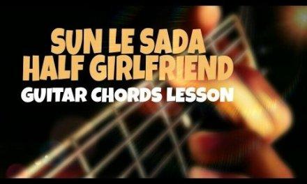 Sun le sada (half girlfriend) Guitar chords lesson by GUITAR BSPRO…