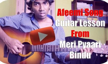 Afeemi Song | Meri Pyaari Bindu | Guitar Lesson