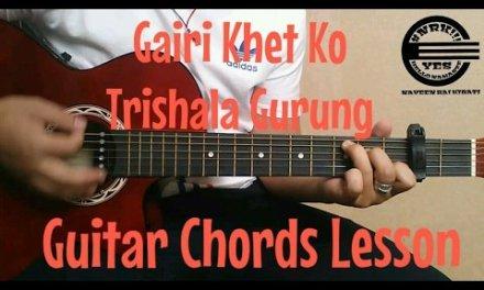 Gairi Khet Ko – Trishala Gurung – Guitar Chords Lesson #NRK!!!