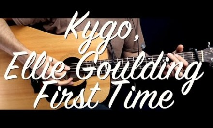 Kygo Ellie Goulding – First Time Guitar Tutorial Lesson/Guitar Cover w Chords how to play easy video