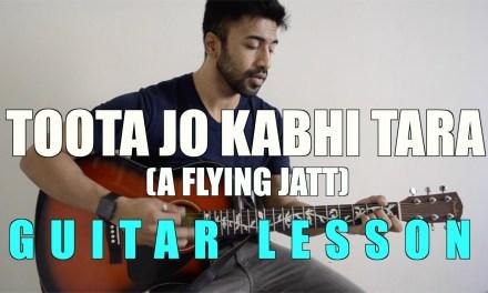 #14 – Toota Jo Kabhi Tara (A Flying Jatt) – Guitar lesson – Complete and Accurate