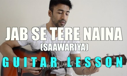 #11 – Jab Se Tere Naina (Saawariya) – Guitar lesson – Complete and Accurate : Chords in description