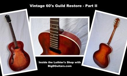 Restoring a 60s Vintage Guild Guitar – Part II with BigDGuitars