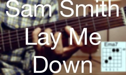 Lay me down – Sam Smith Guitar Lesson/ Guitar Tutorial -Acoustic Guitar /Guitar cover/TABS