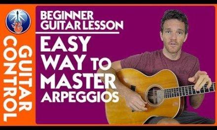 Beginner Guitar Lesson: Easy Way to MASTER Arpeggios   Guitar Control