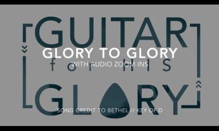 Glory to Glory – Bethel – (Full play-through: Key of D)