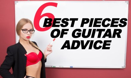 6 Best pieces of guitar and music advice I was ever given: (sheer awesomeness!)