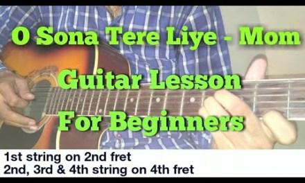 O Sona Tere Liye – Mom – Guitar Lesson/Chords/Tutorial