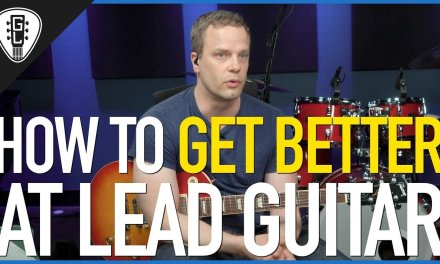 How To Get Better At Lead Guitar – Guitar Lesson