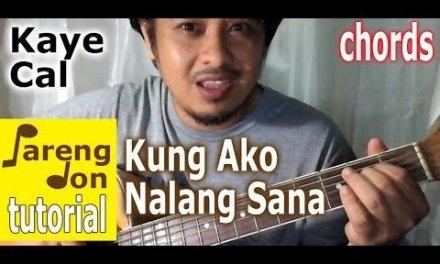 Guitar Chords: Kung Ako Nalang Sana – Kaye Cal OPM Guitar Tutorial