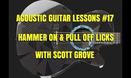 Acoustic Guitar Lesson #17 Hammer On & Pull Off Licks With Scott Grove
