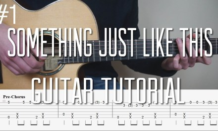 The Chainsmokers & Coldplay – Something Just Like This – Fingerstyle Guitar Tutorial (lesson)Part 1