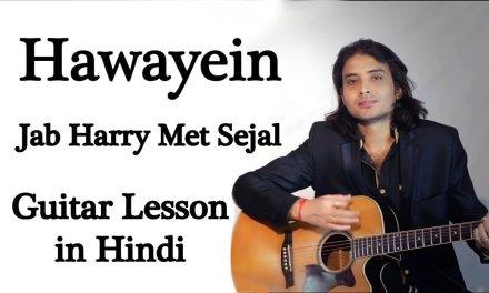 Hawayein | Jab Harry Met Sejal | Easy Guitar Lesson ( Intro & Chords ) in Hindi