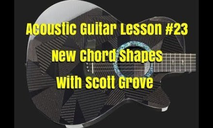 Acoustic Guitar Lesson #23 New Chord Shapes With Scott Grove