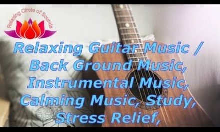 Relaxing Guitar Music / Back Ground Music, Instrumental Music, Calming Music, Study