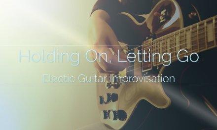 (Original) Holding On, Letting Go (Electric Guitar Improvisation / Ambient Guitar Sketch)