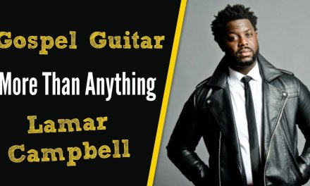 """Guitar – """"More Than Anything"""" by Lamar Campbell [Gospel Guitar Lesson]"""