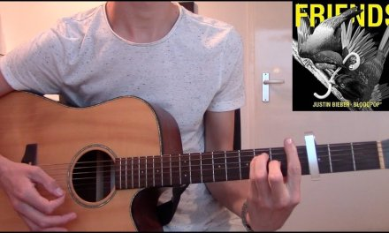Justin Bieber – Friends (Guitar Cover) (With Chords) Ft. Bloodpop