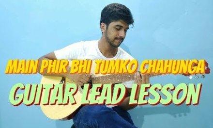 Main Phir Bhi Tumko Chahunga Guitar Tabs Lead Lesson Tutorial – Half Girlfriend | Arijit Singh