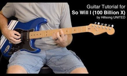 Hillsong UNITED: So Will I (100 Billion X) – Guitar Tutorial