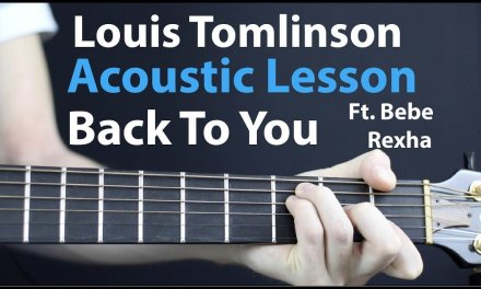 Back To You – Louis Tomlinson Ft. Bebe Rexha: Acoustic Guitar Lesson