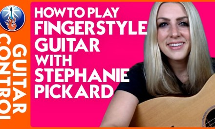 How to Play Fingerstyle Guitar with Stephanie Pickard | Guitar Control