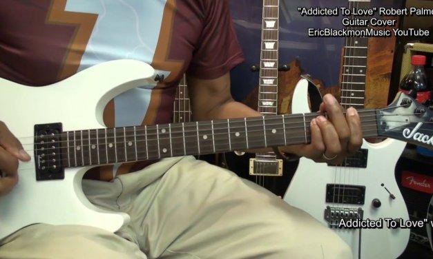 ADDICTED TO LOVE Robert Palmer Guitar Cover EricBlackmonGuitar HD