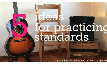 JAZZGUITARLESSONSBERLIN NO 48: 5 IDEAS FOR PRACTICING STANDARDS