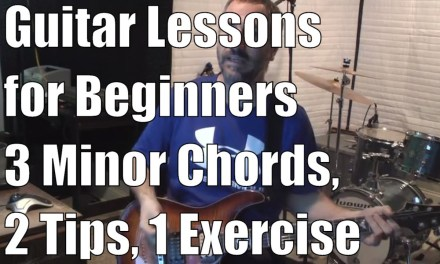 Guitar Lessons for Beginners – How to Play 3 Minor Chords, 2 Tips, 1 Exercise