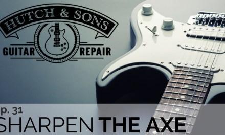 Sharpen The Axe Episode 31: Diary of a Guitar Tech