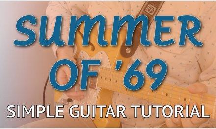 Summer of '69 – Easy Guitar Tutorial   Bryan Adams – Chords, Strumming, Picking & Riffs