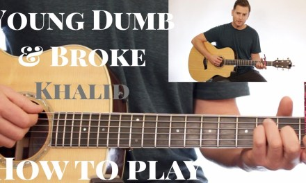 Khalid – Young Dumb & Broke – CHORDS – STRUMMING – MELODY – Guitar Tutorial