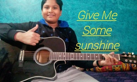 GIVE ME SOME SUNSHINE | GUITAR LESSON | FOR ALL | IN HINDI | VERY EASY