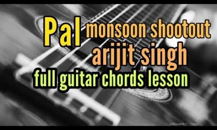 Pal – arijit singh – monsoon shootout full guitar easy chords lesson